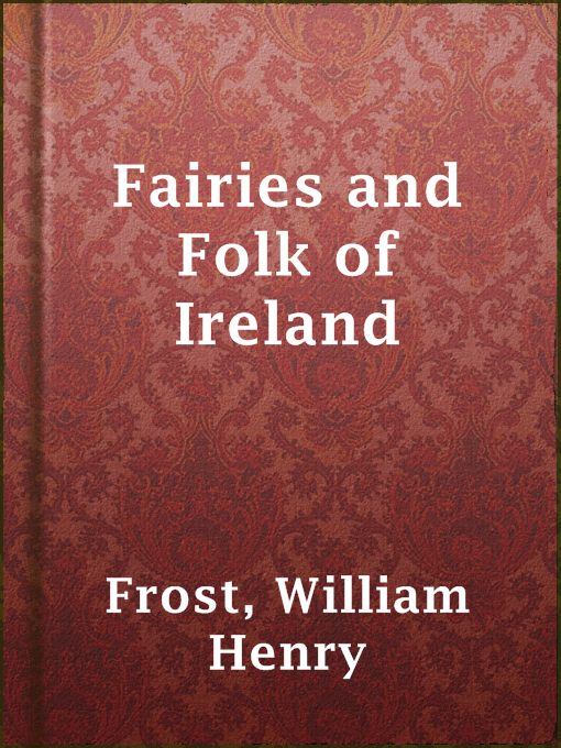 Title details for Fairies and Folk of Ireland by William Henry Frost - Available