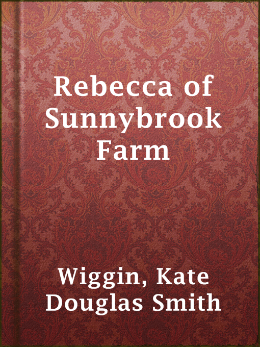 Title details for Rebecca of Sunnybrook Farm by Kate Douglas Smith Wiggin - Available