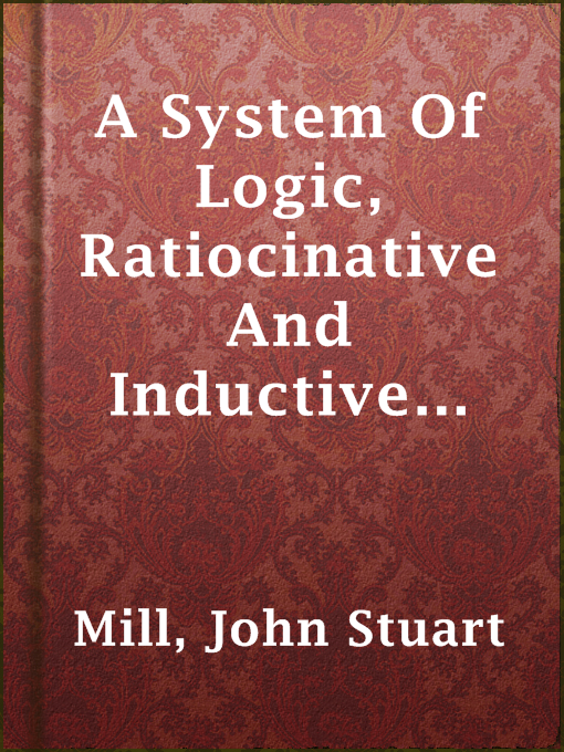 Cover of A System Of Logic, Ratiocinative And Inductive (Vol. 1 of 2)