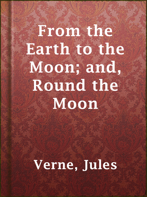 Title details for From the Earth to the Moon; and, Round the Moon by Jules Verne - Available