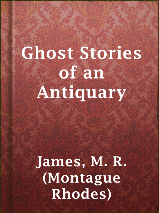 Title details for Ghost Stories of an Antiquary by M. R. (Montague Rhodes) James - Wait list