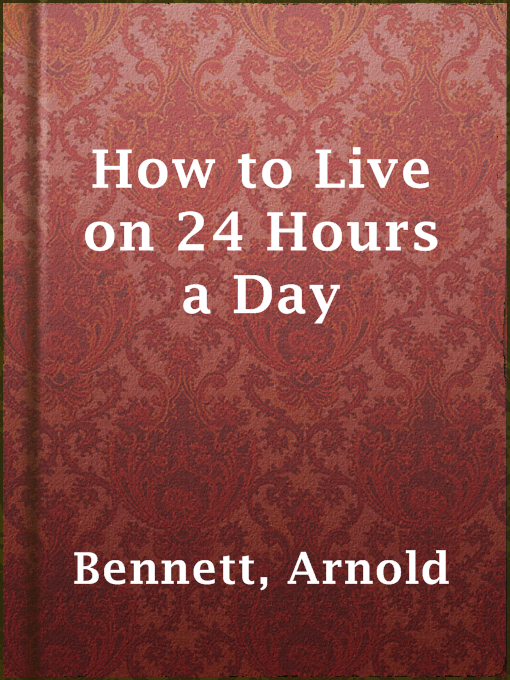 Title details for How to Live on 24 Hours a Day by Arnold Bennett - Available