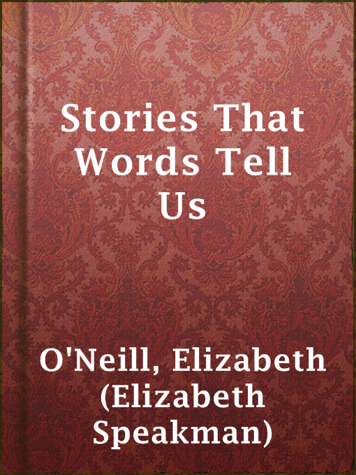 Title details for Stories That  Words Tell Us by Elizabeth (Elizabeth Speakman) O'Neill - Available