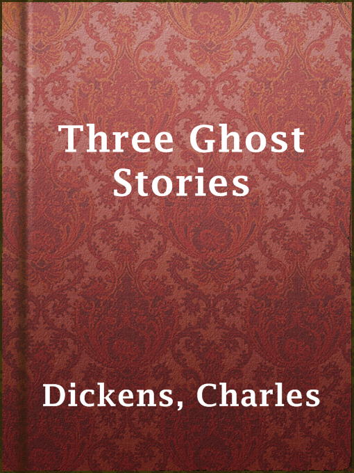 Title details for Three Ghost Stories by Charles Dickens - Available