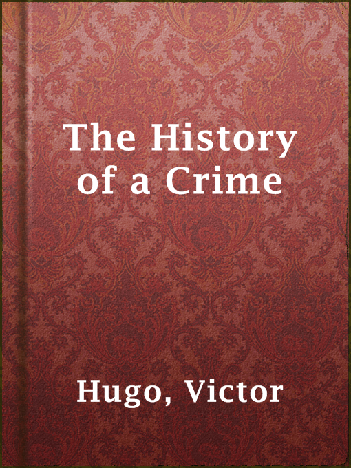 Title details for The History of a Crime by Victor Hugo - Wait list