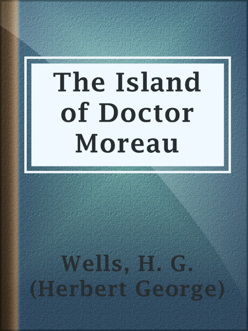 Title details for The Island of Doctor Moreau by H. G. (Herbert George) Wells - Available