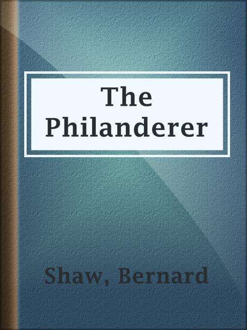 Title details for The Philanderer by Bernard Shaw - Wait list