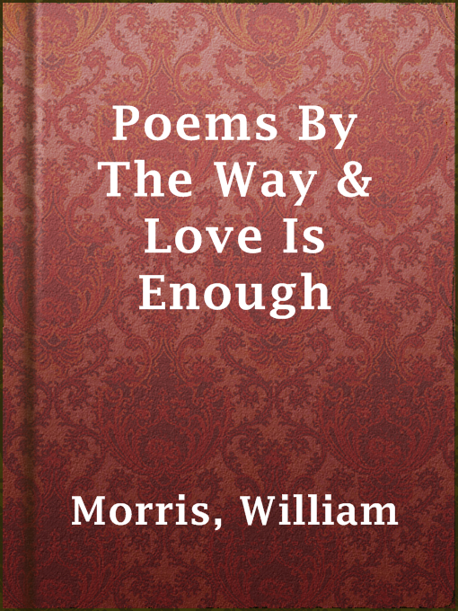 Title details for Poems By The Way & Love Is Enough by William Morris - Available