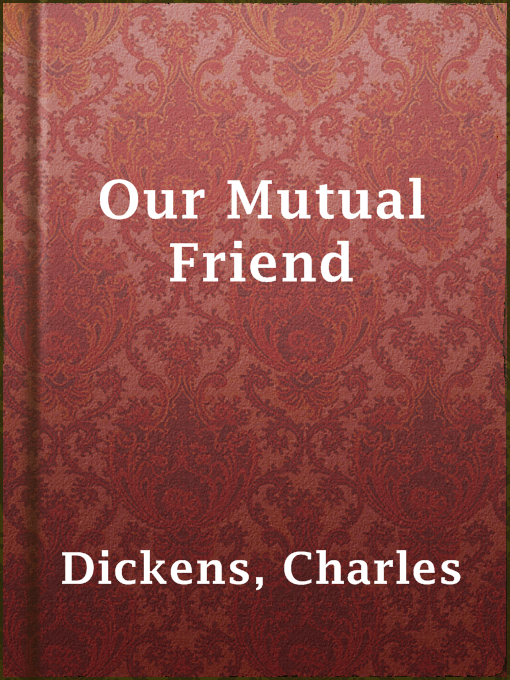 Title details for Our Mutual Friend by Charles Dickens - Available