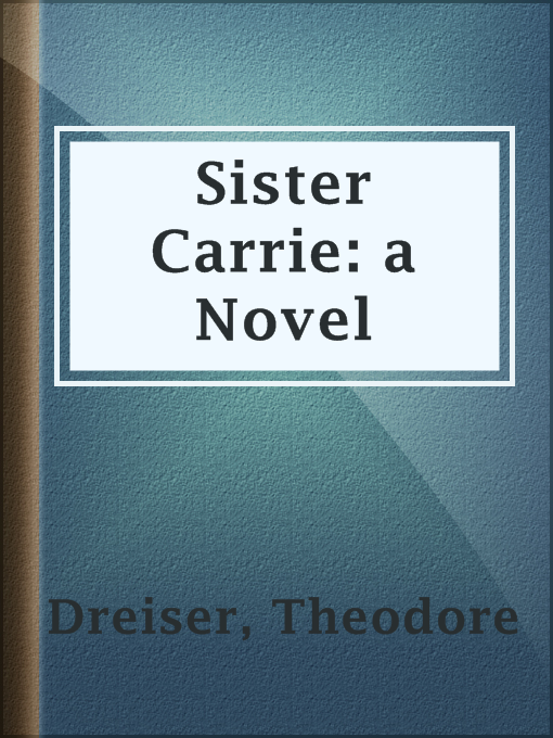Title details for Sister Carrie: a Novel by Theodore Dreiser - Available