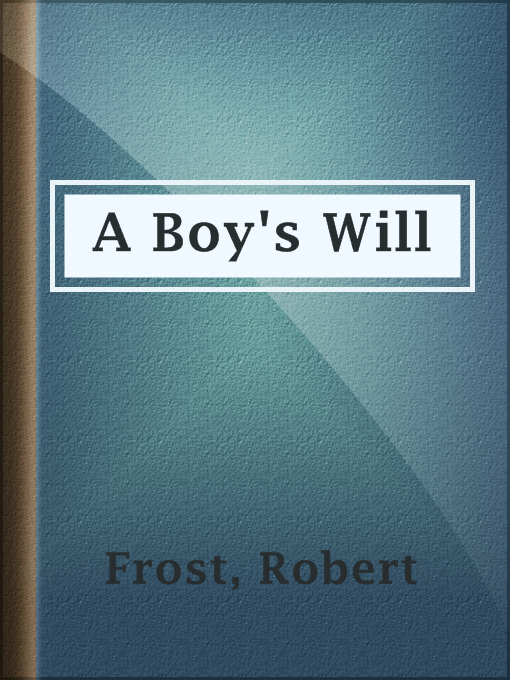 Title details for A Boy's Will by Robert Frost - Available