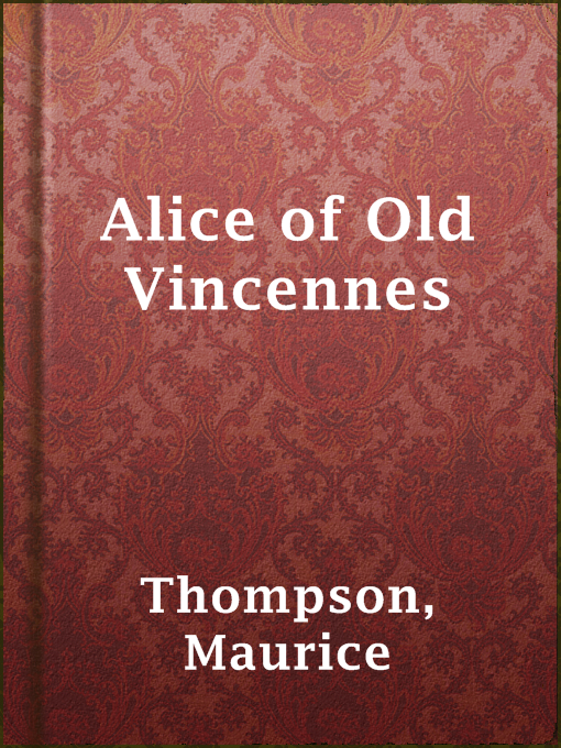 Title details for Alice of Old Vincennes by Maurice Thompson - Available