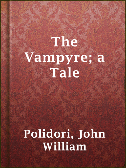 Title details for The Vampyre; a Tale by John William Polidori - Available