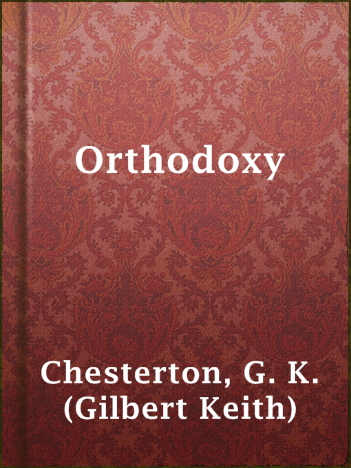 Title details for Orthodoxy by G. K. (Gilbert Keith) Chesterton - Available