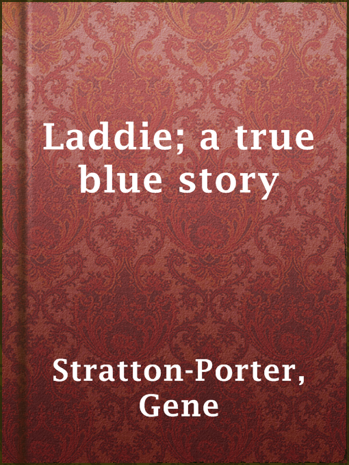 Title details for Laddie; a true blue story by Gene Stratton-Porter - Available