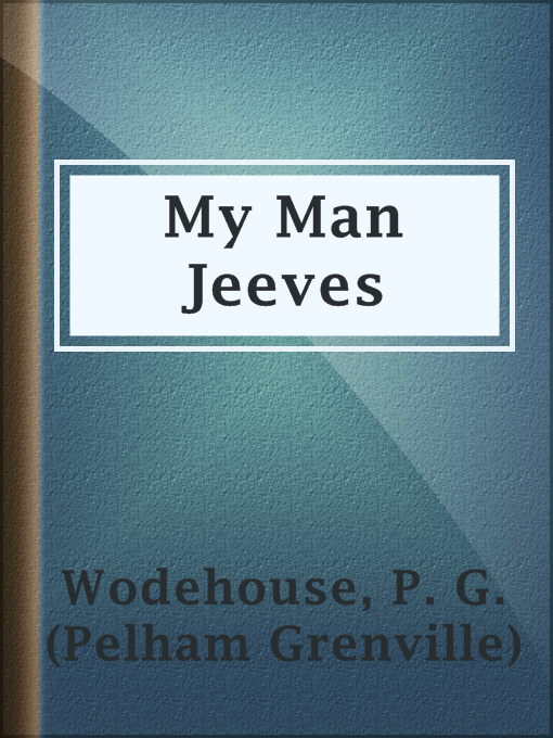 Title details for My Man Jeeves by P. G. (Pelham Grenville) Wodehouse - Available