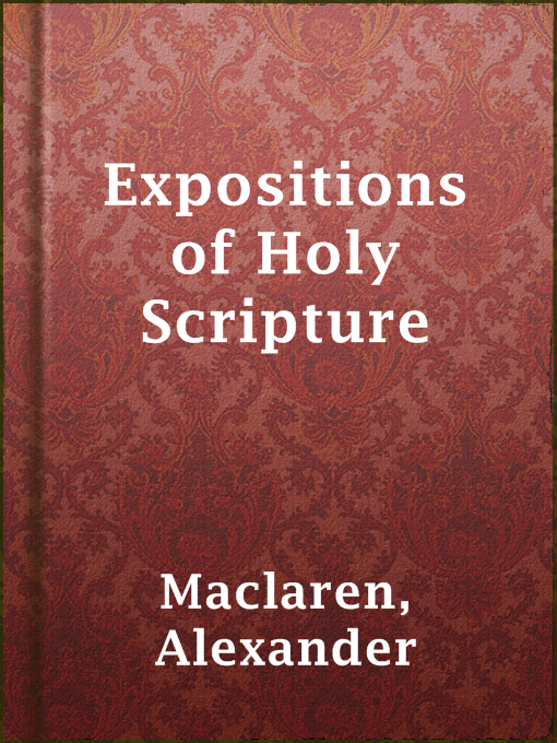 Title details for Expositions of Holy Scripture by Alexander Maclaren - Available