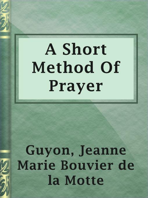 Title details for A Short Method Of Prayer by Jeanne Marie Bouvier de la Motte Guyon - Wait list