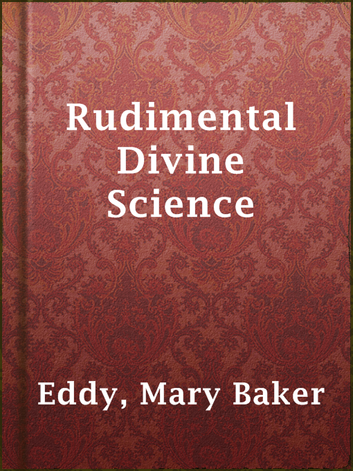 Title details for Rudimental Divine Science by Mary Baker Eddy - Available