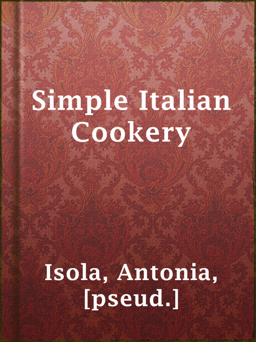 Title details for Simple Italian Cookery by [pseud.] Antonia Isola - Wait list