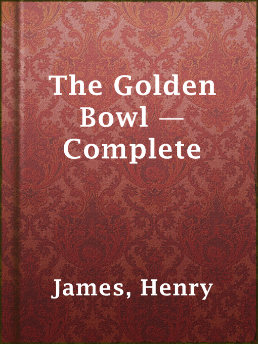 Title details for The Golden Bowl — Complete by Henry James - Available