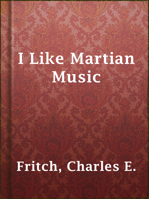 Title details for I Like Martian Music by Charles E. Fritch - Available