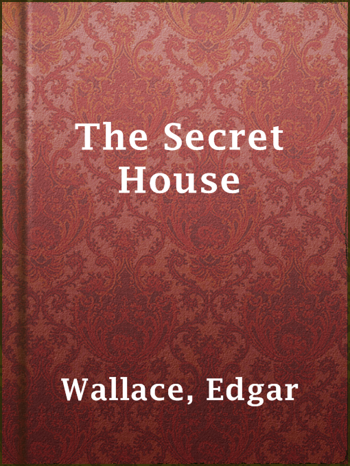 Title details for The Secret House by Edgar Wallace - Available
