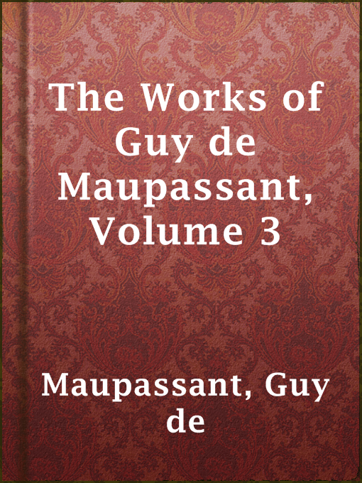 Title details for The Works of Guy de Maupassant, Volume 3 by Guy de Maupassant - Available
