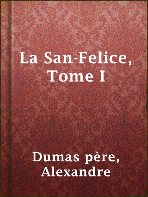 Title details for La San-Felice, Tome I by Alexandre Dumas père - Available