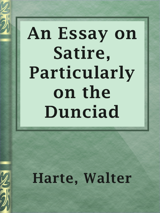 Sample Essays High School Title Details For An Essay On Satire Particularly On The Dunciad By Walter  Harte  Example Of Thesis Statement In An Essay also Examples Of Argumentative Thesis Statements For Essays An Essay On Satire Particularly On The Dunciad  Municipal Library  Synthesis Essay Topics