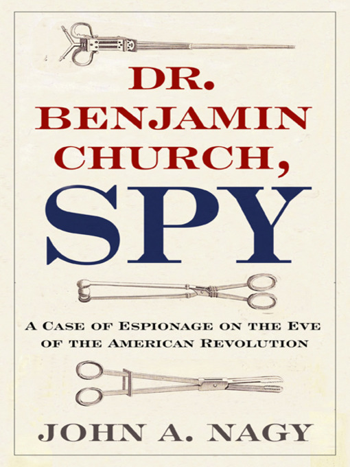 Title details for Dr. Benjamin Church, Spy by John A. Nagy - Available