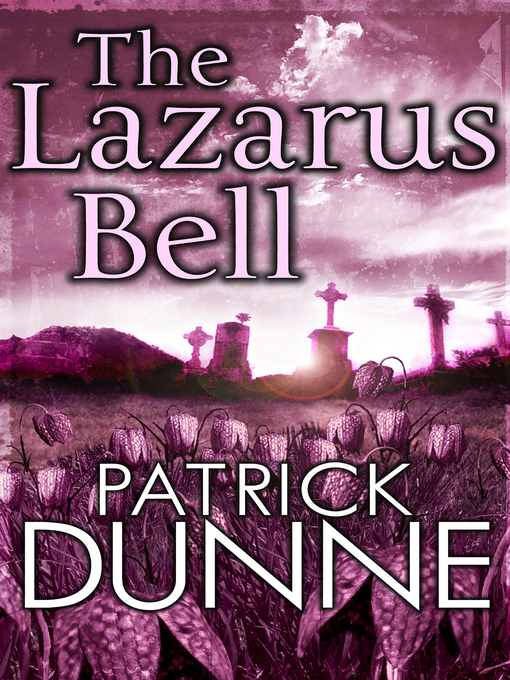Title details for The Lazarus Bell, an Irish Murder Mystery by Patrick Dunne - Available