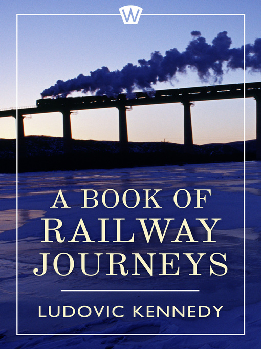 Title details for A Book of Railway Journeys by Ludovic Kennedy - Available