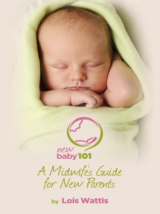 Title details for New Baby 101--A Midwife's Guide for New Parents by Lois Wattis - Available