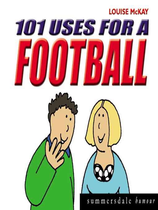 Title details for 101 Uses for a Football by Louise McKay - Available