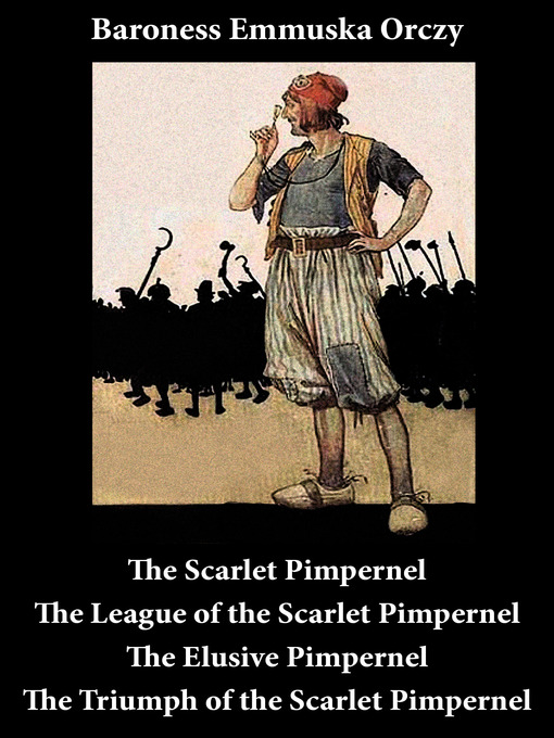 Cover of Scarlet Pimpernel, the League of the Scarlet Pimpernel, the Elusive Pimpernel, and the Triumph of the Scarlet Pimpernel