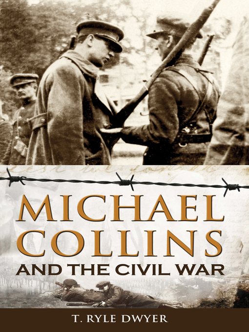 Title details for Michael Collins and the the Civil War by Ryle T Dwyer - Available