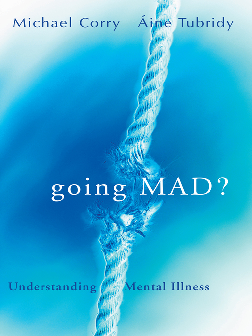 Title details for Going Mad? Understanding Mental Illness by Michael Corry - Available