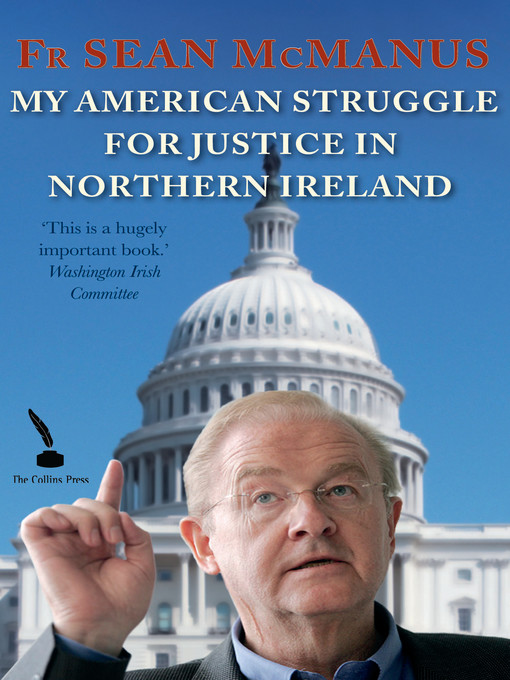 Title details for My American Struggle for Justice in Northern Ireland by Fr Sean McManus - Available