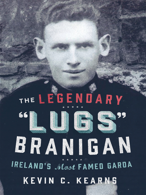 Title details for The Legendary 'Lugs Branigan' – Ireland's Most Famed Garda by Kevin C. Kearns - Available
