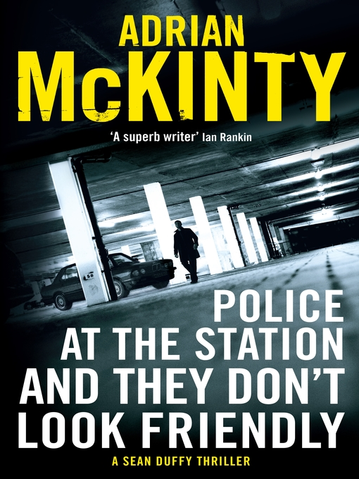 Title details for Police at the Station and They Don't Look Friendly by Adrian McKinty - Wait list