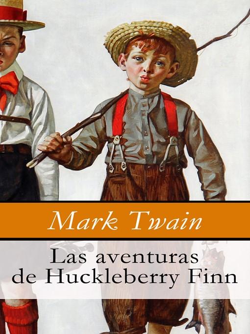 Detalles del título Las aventuras de Huckleberry Finn de Mark  Twain - Disponible