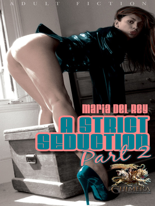 Title details for A Strict Seduction, Part 2 by Maria Del Rey - Available