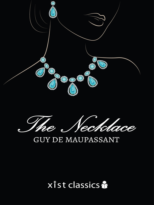 an admiration of mr loisel in the novel the necklace by guy de maupassant Guy de maupassant - the necklace this essay highlights three cases of irony used in the story 1052 words - 4 pages in the necklace, guy de maupassant creates an irony about the mme loisel, who always dreams she would live in a luxury life, which later costs her ten years of working to.