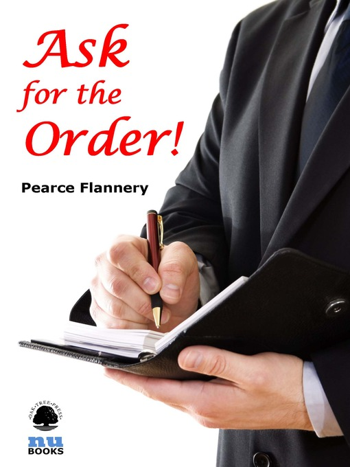 Title details for Ask for the Order! by Pearce  Flannery - Available