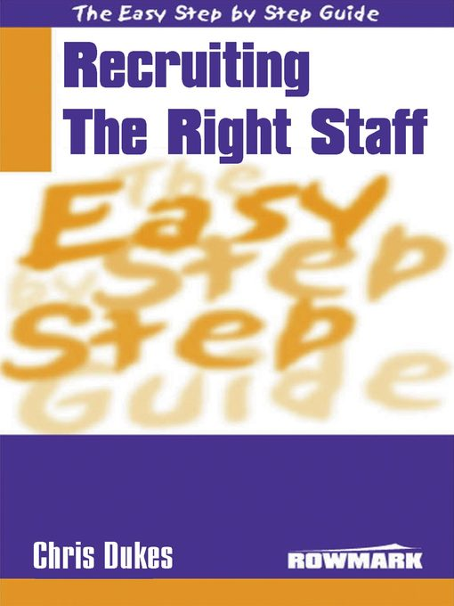 Title details for The Easy Step by Step Guide to Recruiting the Right Staff by Chris Dukes - Available