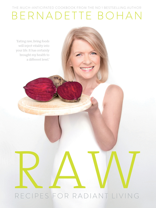 Title details for Raw – Recipes for Radiant Living by Bernadette Bohan - Available