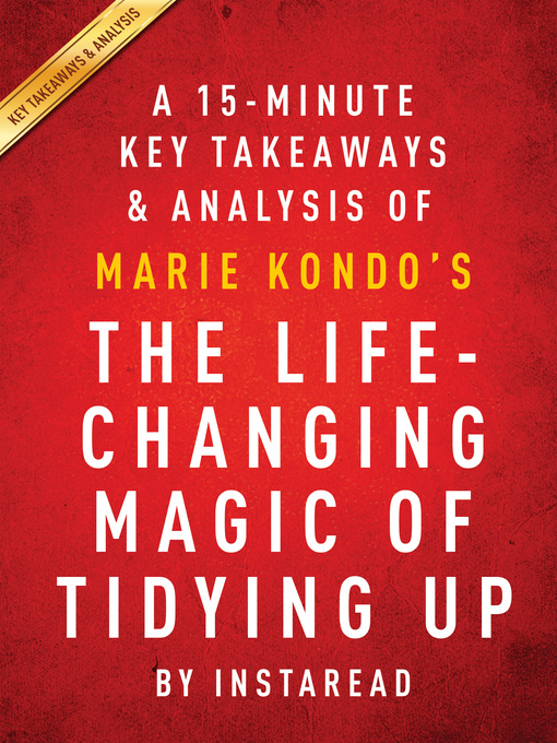 Title details for A 15-Minute Key Takeaways, Analysis & Review of The Life-Changing Magic of Tidying Up by . Instaread - Available
