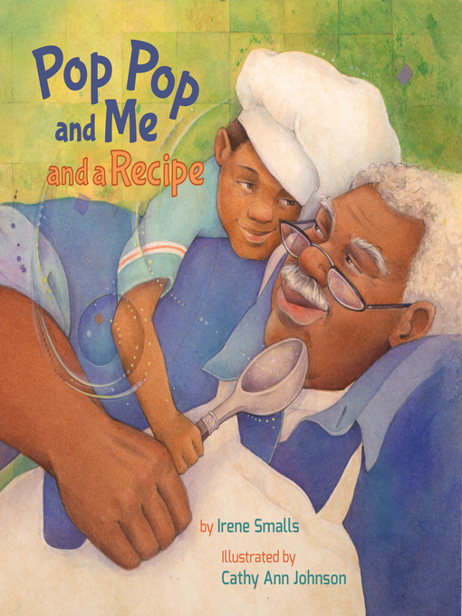 Title details for Pop Pop and Me and a Recipe by Irene Smalls - Available