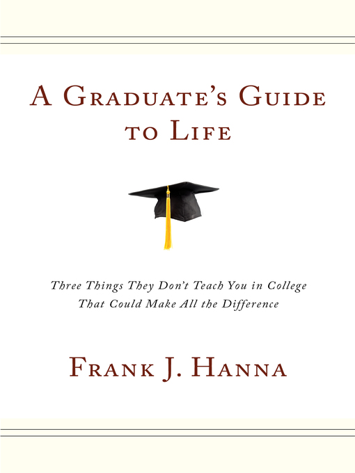 Title details for A Graduate's Guide to Life by Frank J. Hanna - Available